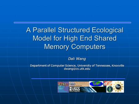A Parallel Structured Ecological Model for High End Shared Memory Computers Dali Wang Department of Computer Science, University of Tennessee, Knoxville.