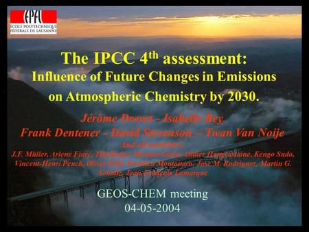 The IPCC 4 th assessment: Influence of Future Changes in Emissions on Atmospheric Chemistry by 2030. Jérôme Drevet - Isabelle Bey Frank Dentener - David.