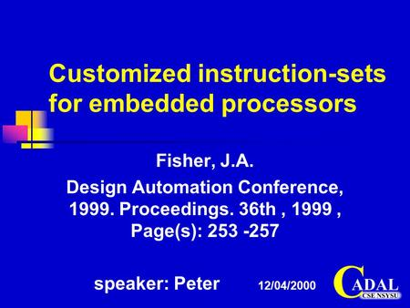 Customized instruction-sets for embedded processors Fisher, J.A. Design Automation Conference, 1999. Proceedings. 36th, 1999, Page(s): 253 -257 speaker: