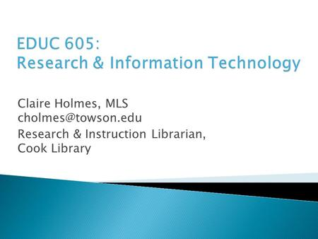 Claire Holmes, MLS Research & Instruction Librarian, Cook Library.