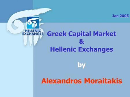 Greek Capital Market & Hellenic Exchanges by Alexandros Moraitakis Jan 2005.