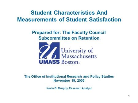 1 Student Characteristics And Measurements of Student Satisfaction Prepared for: The Faculty Council Subcommittee on Retention The Office of Institutional.