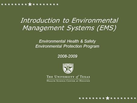 Introduction to Environmental Management Systems (EMS) Environmental Health & Safety Environmental Protection Program 2008-2009.