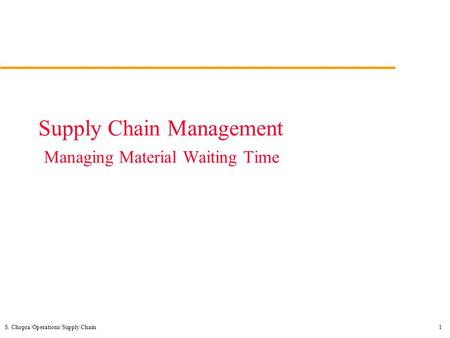 S. Chopra/Operations/Supply Chain1 Supply Chain Management Managing Material Waiting Time.