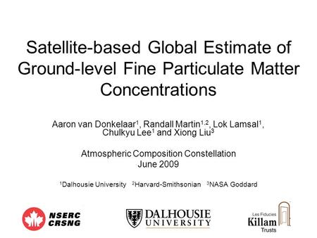 Satellite-based Global Estimate of Ground-level Fine Particulate Matter Concentrations Aaron van Donkelaar1, Randall Martin1,2, Lok Lamsal1, Chulkyu Lee1.