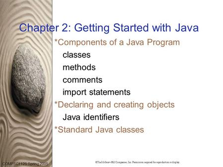 COMPSCI 125 Spring 2005 ©TheMcGraw-Hill Companies, Inc. Permission required for reproduction or display. Chapter 2: Getting Started with Java *Components.