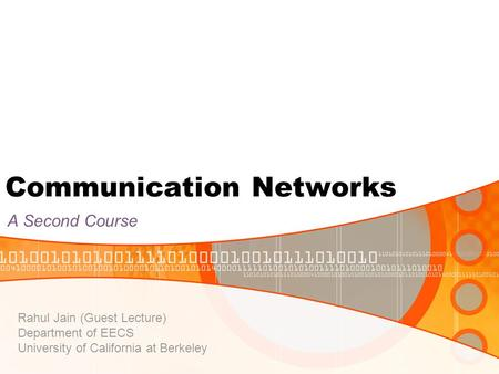 Communication Networks A Second Course Rahul Jain (Guest Lecture) Department of EECS University of California at Berkeley.