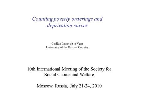 Counting poverty orderings and deprivation curves Casilda Lasso de la Vega University of the Basque Country 10th International Meeting of the Society for.