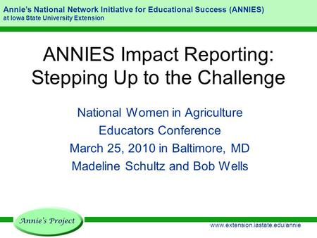 Annie's National Network Initiative for Educational Success (ANNIES) at Iowa State University Extension www.extension.iastate.edu/annie ANNIES Impact Reporting: