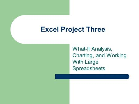 Excel Project Three What-If Analysis, Charting, and Working With Large Spreadsheets.