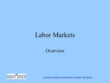 Lectures in Macroeconomics- Charles W. Upton Labor Markets Overview.