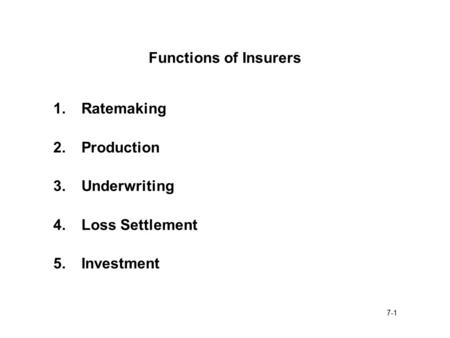 Functions of Insurers 1.	Ratemaking 2.	Production 3.	Underwriting