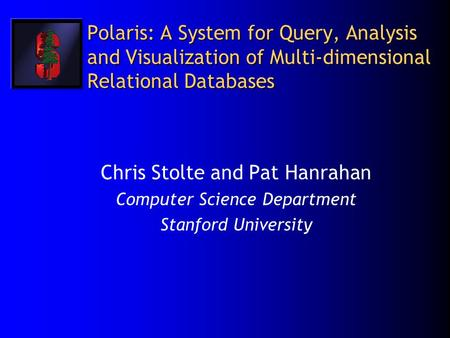 Polaris: A System for Query, Analysis and Visualization of Multi-dimensional Relational Databases Chris Stolte and Pat Hanrahan Computer Science Department.