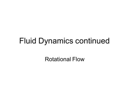 Fluid Dynamics continued Rotational Flow. First, review-Bernoulli When can we use it?