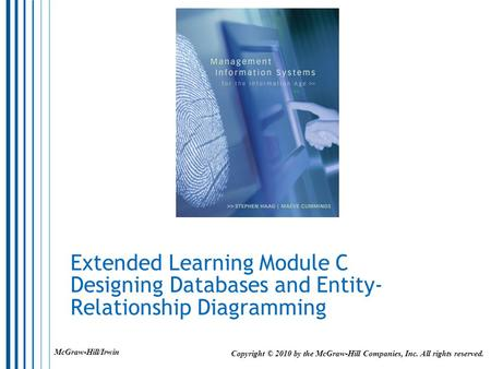 Extended Learning Module C Designing Databases and Entity-Relationship Diagramming McGraw-Hill/Irwin Copyright © 2010 by the McGraw-Hill Companies, Inc.