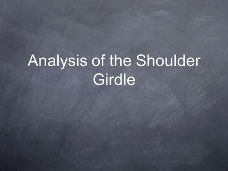 Analysis of the Shoulder Girdle