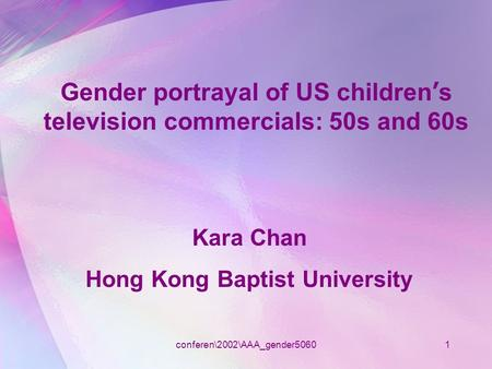 Conferen\2002\AAA_gender50601 Gender portrayal of US children ' s television commercials: 50s and 60s Kara Chan Hong Kong Baptist University.