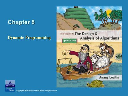 Chapter 8 Dynamic Programming Copyright © 2007 Pearson Addison-Wesley. All rights reserved.