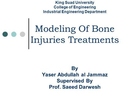 King Suad University College of Engineering Industrial Engineering Department Modeling Of Bone.