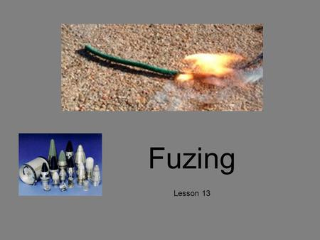 Fuzing Lesson 13. 3 Components of a Warhead? Fuze Explosive Fill Warhead Case.