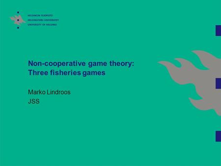 Non-cooperative game theory: Three fisheries games Marko Lindroos JSS.