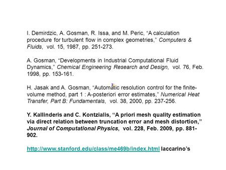 "I. Demirdzic, A. Gosman, R. Issa, and M. Peric, ""A calculation procedure for turbulent flow in complex geometries,"" Computers & Fluids, vol. 15, 1987,"