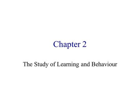 Chapter 2 The Study of Learning and Behaviour. Science is a Way of Thinking Understanding the natural, physical world Asking questions Systematically.