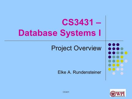 CS34311 CS3431 – Database Systems I Project Overview Elke A. Rundensteiner.