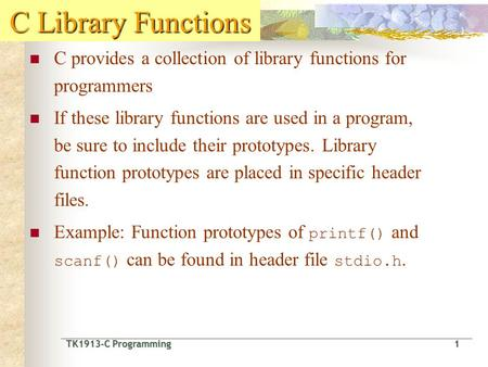 TK1913-C Programming1 TK1913-C Programming 1 C Library Functions C provides a collection of library functions for programmers If these library functions.