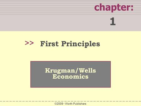 Chapter: 1 >> Krugman/Wells Economics ©2009  Worth Publishers First Principles.
