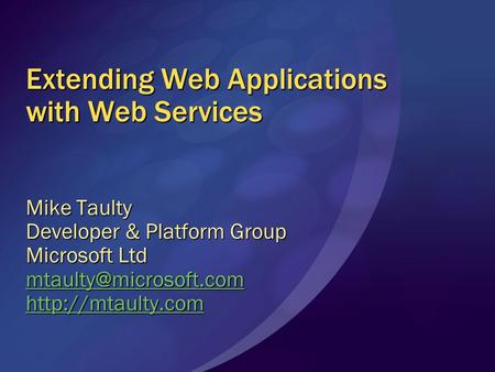 Extending Web Applications with Web Services Mike Taulty Developer & Platform Group Microsoft Ltd