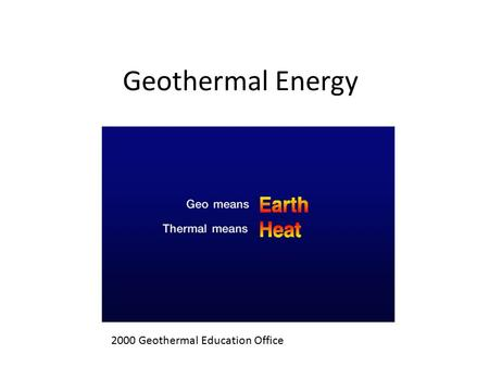 Geothermal Energy 2000 Geothermal Education Office.