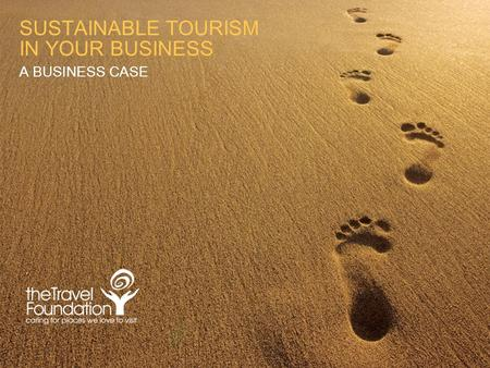 SUSTAINABLE TOURISM IN YOUR BUSINESS A BUSINESS CASE.