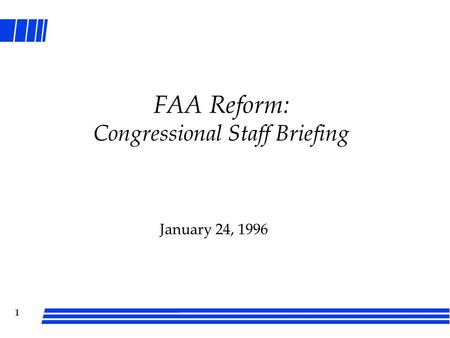 1 FAA Reform: Congressional Staff Briefing January 24, 1996.