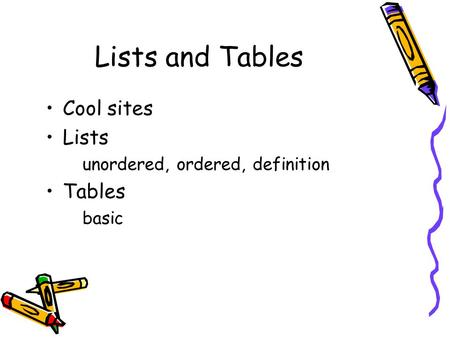Lists and Tables Cool sites Lists unordered, ordered, definition Tables basic.