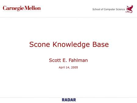 Scone Knowledge Base Scott E. Fahlman April 14, 2005 School of Computer Science.