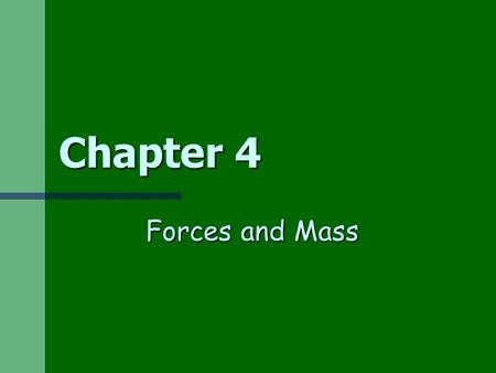 Chapter 4 Forces and Mass.