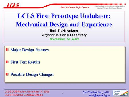 LCLS Prototype Undulator Design LCLS Prototype Undulator Design Linac Coherent Light Source Stanford Synchrotron Radiation Laboratory.