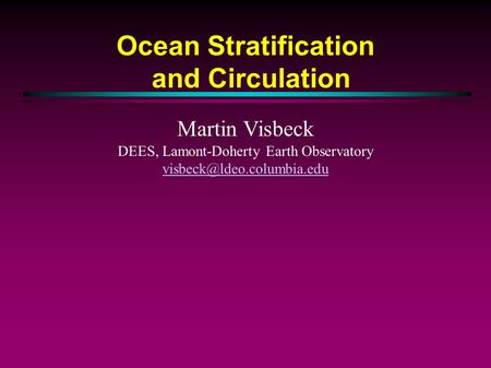 Ocean Stratification and Circulation Martin Visbeck DEES, Lamont-Doherty Earth Observatory