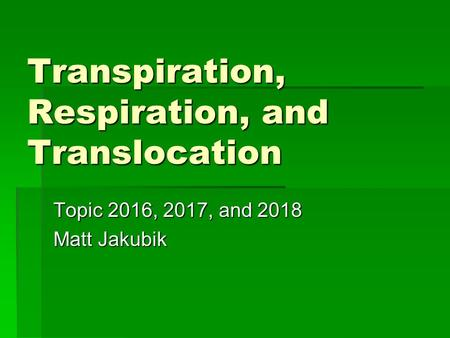 Transpiration, Respiration, and Translocation
