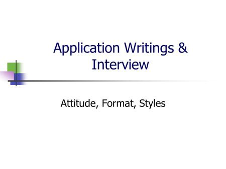Application Writings & Interview Attitude, Format, Styles.