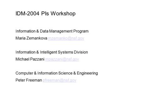 IDM-2004 PIs Workshop Information & Data Management Program Maria Zemankova Information & Intelligent Systems Division.