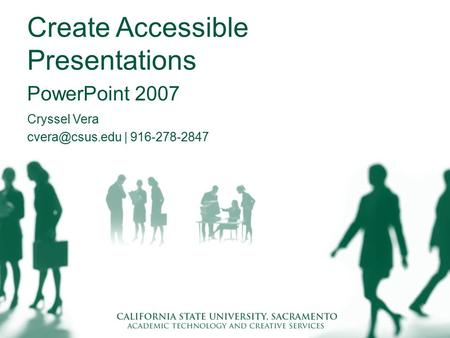 Create Accessible Presentations PowerPoint 2007 Cryssel Vera | 916-278-2847.