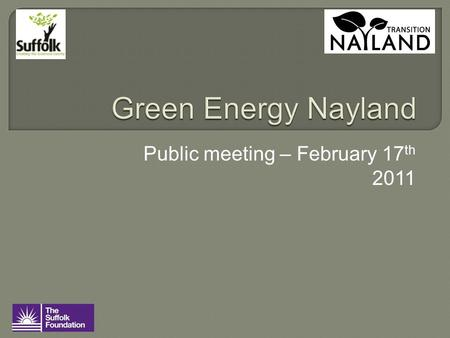 Public meeting – February 17 th 2011.  Why are we doing this?  What is Green Energy Nayland?  The opportunity for investors  Questions.