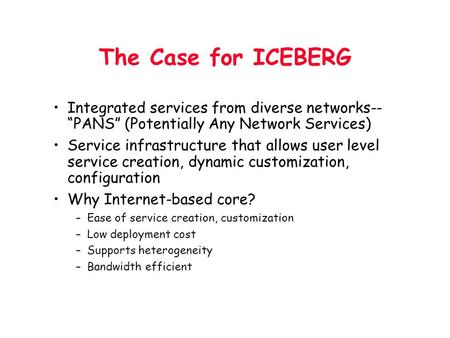 "The Case for ICEBERG Integrated services from diverse networks-- ""PANS"" (Potentially Any Network Services) Service infrastructure that allows user level."