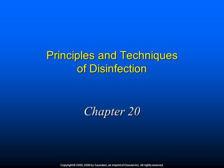Principles and Techniques of Disinfection Chapter 20 Copyright © 2009, 2006 by Saunders, an imprint of Elsevier Inc. All rights reserved.