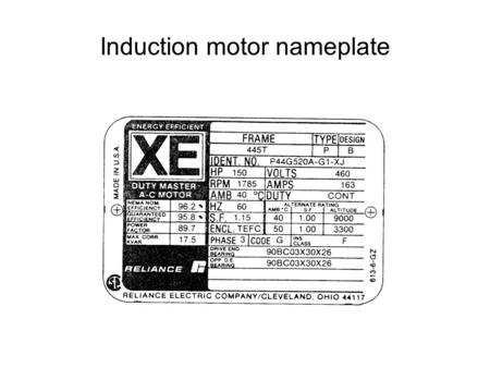 Induction motor nameplate. Nameplate Data (continued) Nominal Efficiency –Average efficiency of many samples Guaranteed Efficiency –Minimum efficiency.