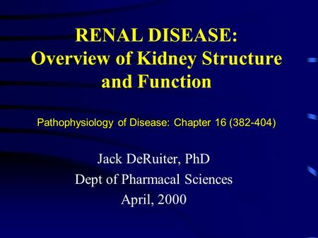 Pathophysiology of Disease: Chapter 16 (382-404) RENAL DISEASE: Overview of Kidney Structure and Function Pathophysiology of Disease: Chapter 16 (382-404)
