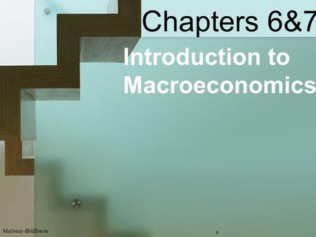 Chapters 6&7 Introduction to Macroeconomics McGraw-Hill/Irwin v.