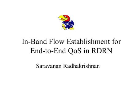 In-Band Flow Establishment for End-to-End QoS in RDRN Saravanan Radhakrishnan.